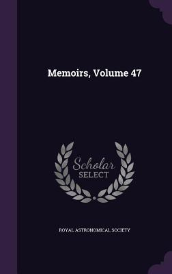 Memoirs, Volume 47  by  Royal Astronomical Society
