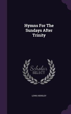 Hymns for the Sundays After Trinity  by  Lewis Hensley