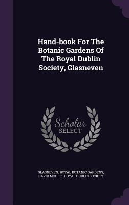 Hand-Book for the Botanic Gardens of the Royal Dublin Society, Glasneven  by  David Moore