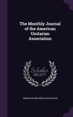 The Monthly Journal of the American Unitarian Association American Unitarian Association