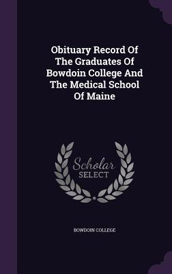 Obituary Record of the Graduates of Bowdoin College and the Medical School of Maine  by  Bowdoin College