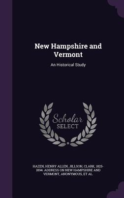 New Hampshire and Vermont: An Historical Study  by  Henry Allen Hazen