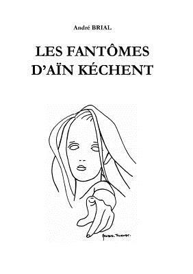 Les Fantomes DAin Kechent  by  Andre Brial