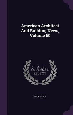 American Architect and Building News, Volume 60 Anonymous