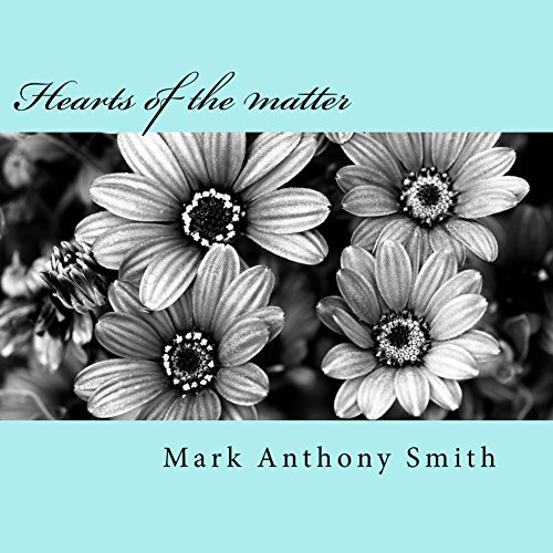 Hearts of the matter  by  Mark Anthony Smith