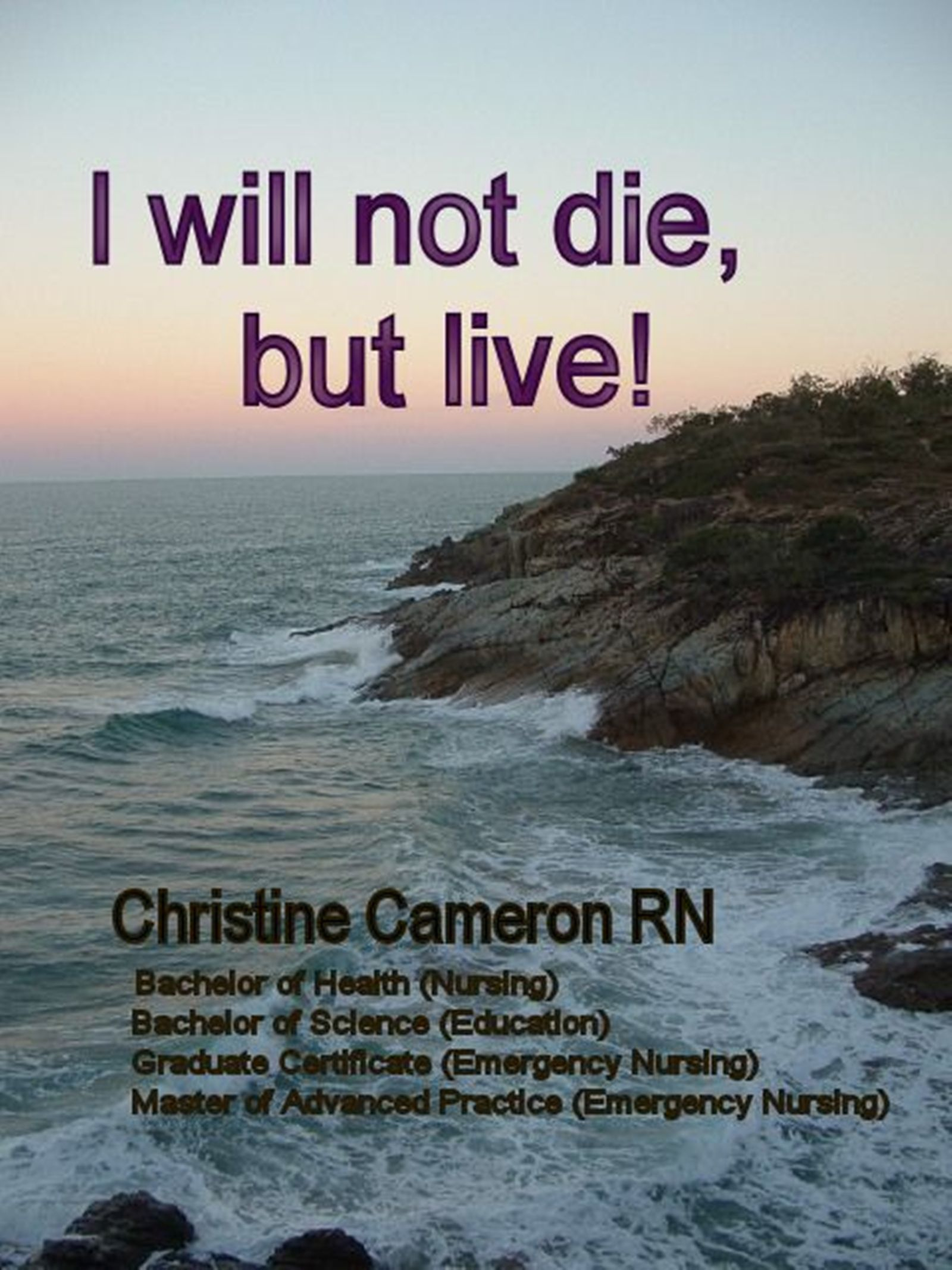 I Will Not Die, But Live! Christine Cameron