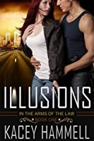 Illusions (In the Arms of the Law, Book 1)