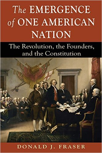 The Emergence of One American Nation: The Revolution, the Founders, and the Constitution  by  Donald J Fraser