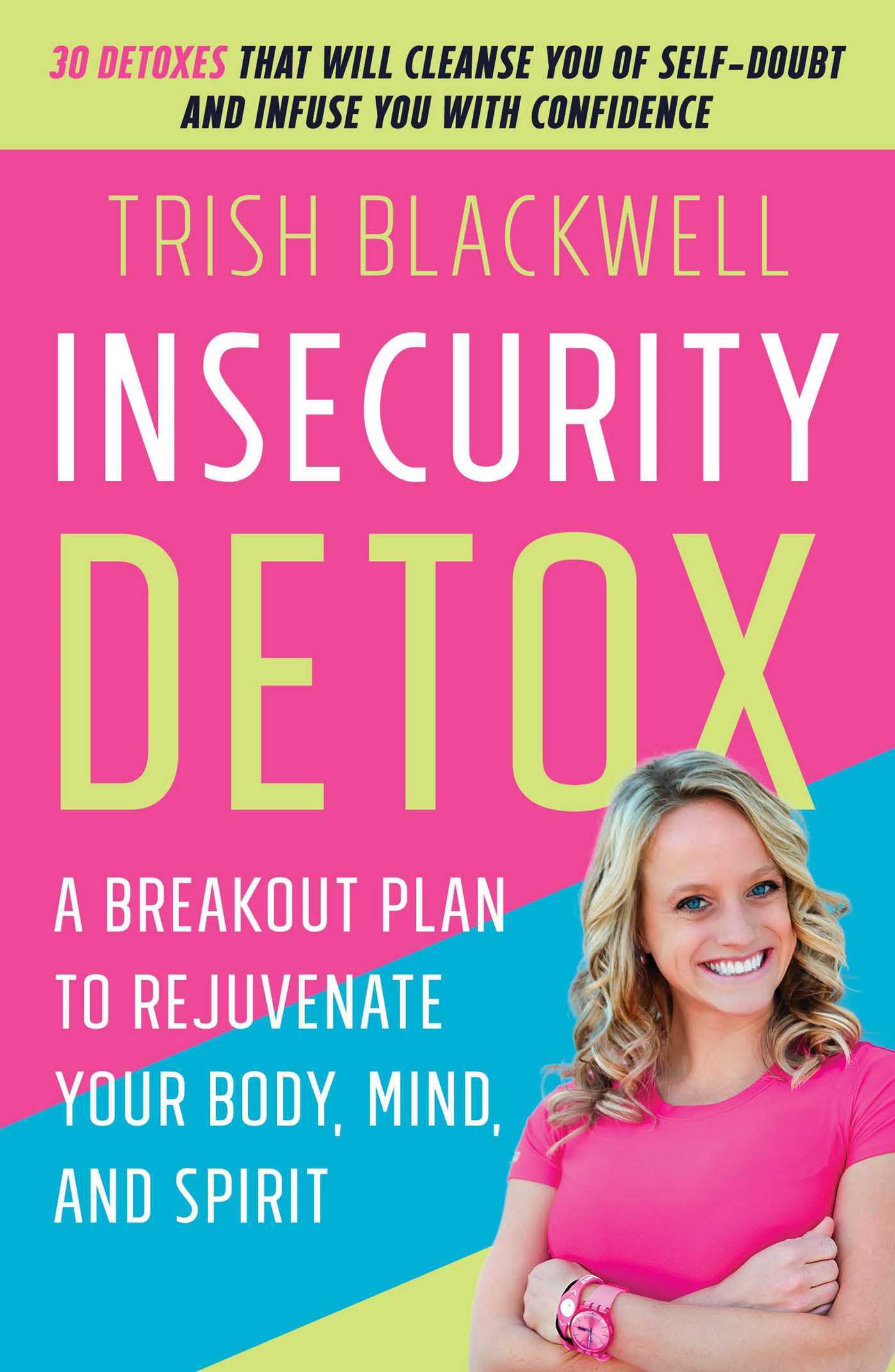Insecurity Detox: A Breakout Plan to Rejuvenate Your Body, Mind, and Spirit Trish Blackwell