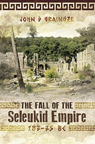The Fall of the Seleukid Empire 187-75 BC:  by  John D. Grainger