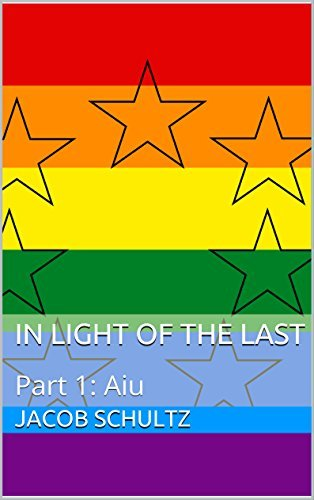 In Light of the Last: Part 1: Aiu  by  Jacob Schultz