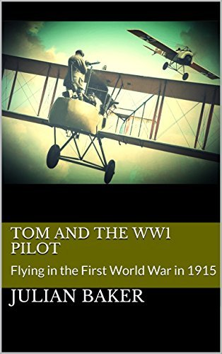 Tom and the WW1 Pilot: Flying in the First World War in 1915 (The Magic Stone Stories Book 10)  by  Julian Baker