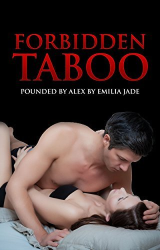Forbidden Taboo Part Two: Pounded  by  Alex Again!!! by Emilia Jade