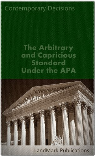 The Arbitrary and Capricious Standard Under the APA (Litigator Series)  by  LandMark Publications