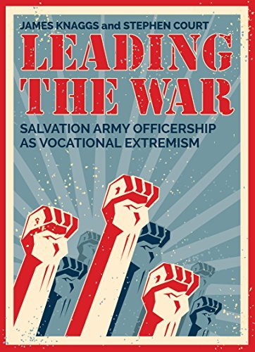 Leading the War: Salvation Army Officership as Vocational Extremism  by  James Knaggs