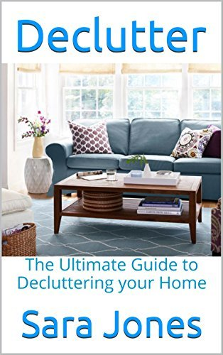 Declutter: The Ultimate Guide to Decluttering your Home Sara Jones