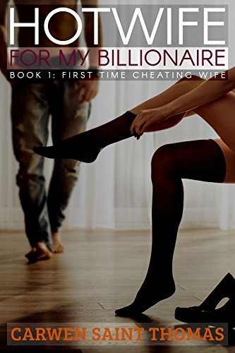 HOTWIFE FOR MY BILLIONAIRE: FIRST TIME CHEATING WIFE (The Billionaires Wife Book 1) Carwen Saint Thomas