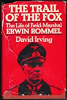 The Trail of the Fox: The Life of Field-Marshall Erwin Rommel