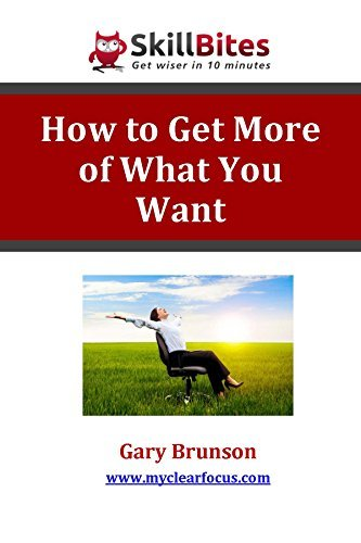 How to Get More of What You Want  by  Gary Brunson
