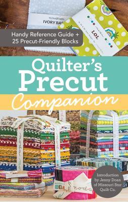 Quilters Precut Companion: Handy Reference Guide + 25 Precut-Friendly Blocks  by  C Publishing