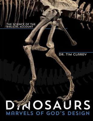 Dinosaurs: Marvels of Gods Design: The Science of the Biblical Account Dr Tim Clarey