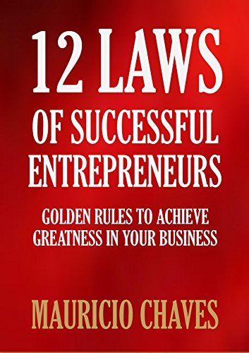 12 LAWS OF SUCCESSFUL ENTREPRENEURS  by  Mauricio Chaves Mesén