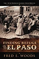 Finding Refuge in El Paso: The 1912 Mormon Exodus from Mexico