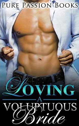 ROMANCE: Loving a Voluptuous Bride: Alpha Male BBW Fantasy Romance Collection (New Adult Contemporary Paranormal Billionaire Romance Short Stories)  by  Pure Passion Books
