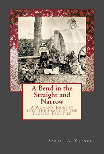 A Bend in the Straight and Narrow: A Womans Journey into the Heart of the Florida Frontier  by  Sarah Younger