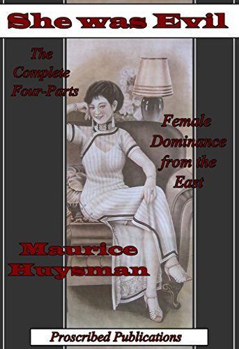 She Was Evil - The Complete Four-Parts: Female Dominance from the East  by  Maurice Huysmans