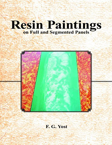 Resin Paintings On Full and Segmented Panels  by  F. G. Yost