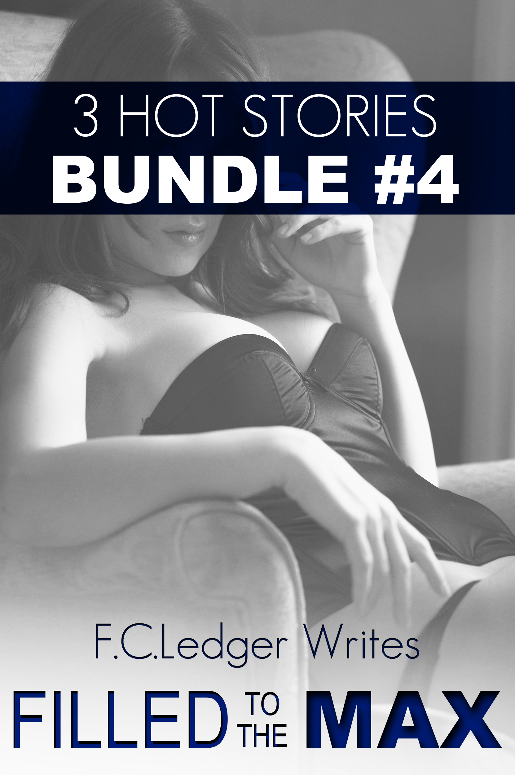 3 Hot Stories: Filled To The MAX Bundle #4 F.C. Ledger