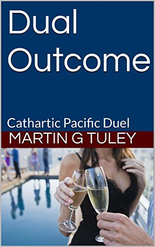 Dual Outcome: Cathartic Pacific Duel  by  Martin G Tuley