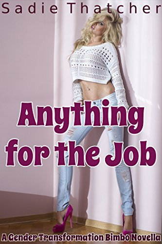 Anything for the Job: A Gender Transformation Bimbo Novella  by  Sadie Thatcher