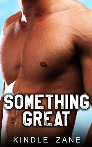 GAY ROMANCE: Something Great  by  Kindle Zane