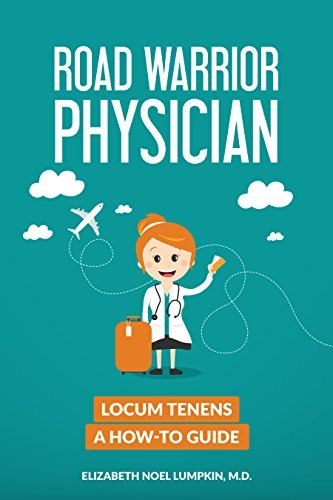 Road Warrior Physician: Locum Tenens a How-to Guide  by  Elizabeth Noel Lumpkin