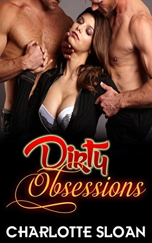 ROMANCE: Dirty Obsessions: (AMAZING VALUE BONUS OF 40+ FREE BOOKS!!!) (Contemporary New Adult Pregnancy Romance Short Stories)  by  Charlotte Sloan