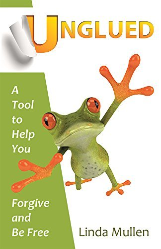 Unglued: A Tool to Help You Forgive and Be Free  by  Linda Mullen
