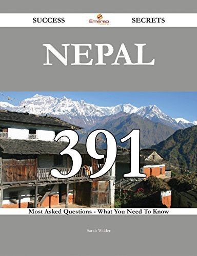 Nepal 391 Success Secrets - 391 Most Asked Questions On Nepal - What You Need To Know  by  Sarah Wilder
