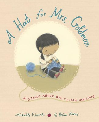 A Hat for Mrs. Goldman: A Story About Knitting and Love  by  Michelle Edwards