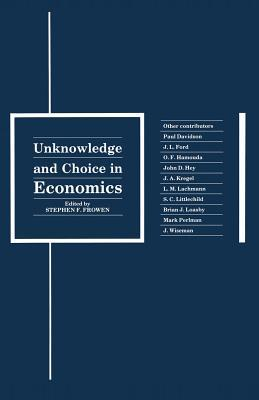 Unknowledge and Choice in Economics: Proceedings of a Conference in Honour of G. L. S. Shackle  by  Stephen F Frowen