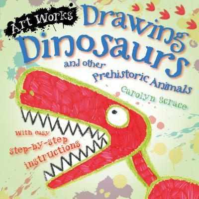 Drawing Dinosaurs and Other Prehistoric Animals Carolyn Scrace