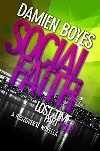 Lost Time: Part 4 [Social Faith]  by  Damien Boyes