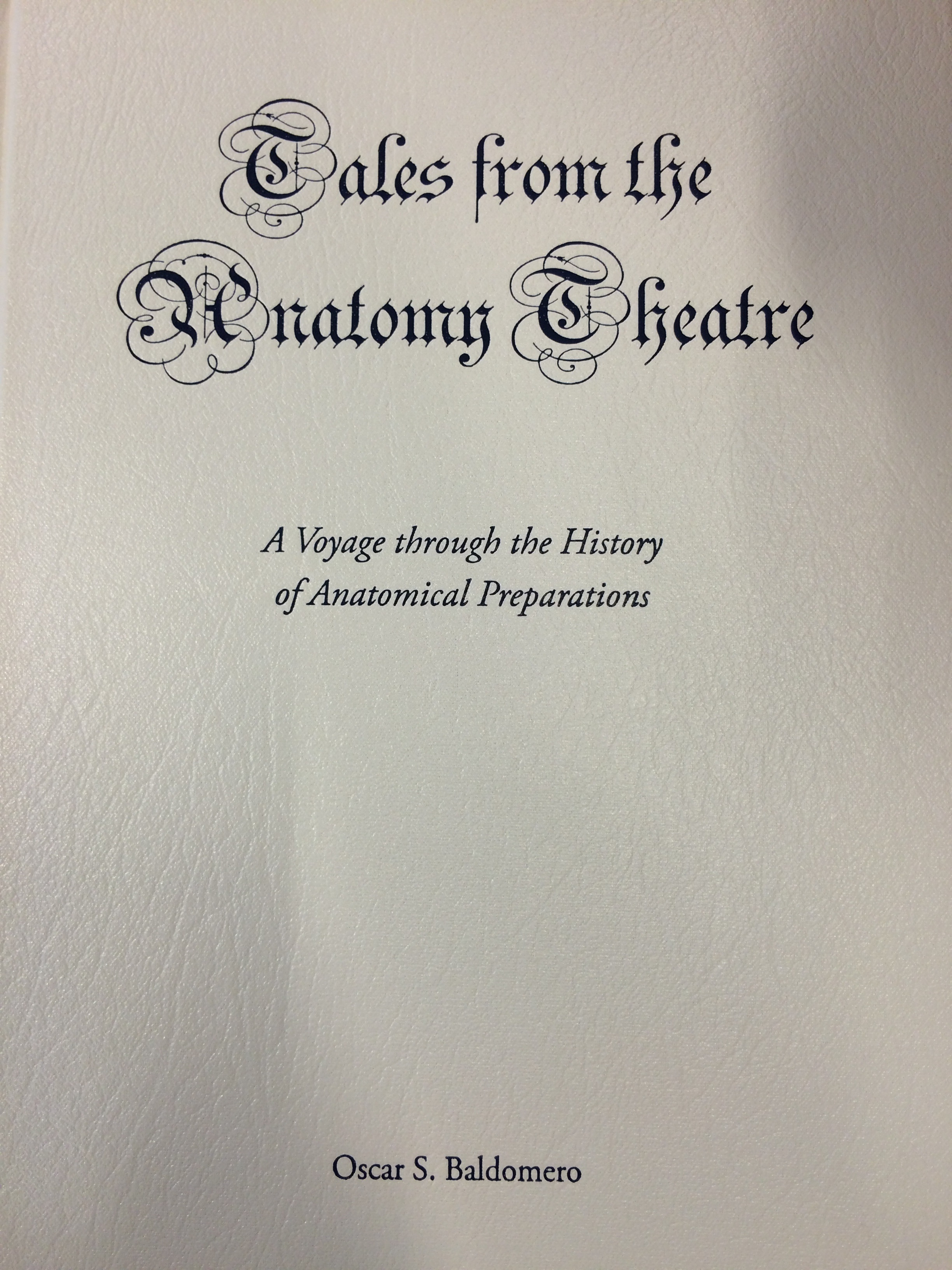 Tales from the Anatomy Theatre: A Voyage through the History of Anatomical Preparations Oscar S. Baldomero
