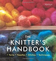The Knitter's Handbook: ¿ Yarns ¿ Needles ¿ Stitches ¿ Techniques ¿