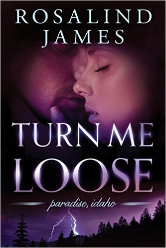 Turn Me Loose (Paradise, Idaho, #3)  by  Rosalind  James