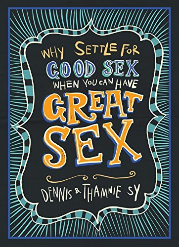 The Great Sex Book: Why Settle For Good Sex When You Can Have Great Sex? Dennis Sy