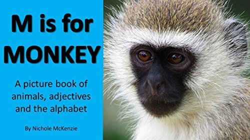 M is for Monkey: A picture book of animals, adjectives and the alphabet  by  Nichole McKenzie