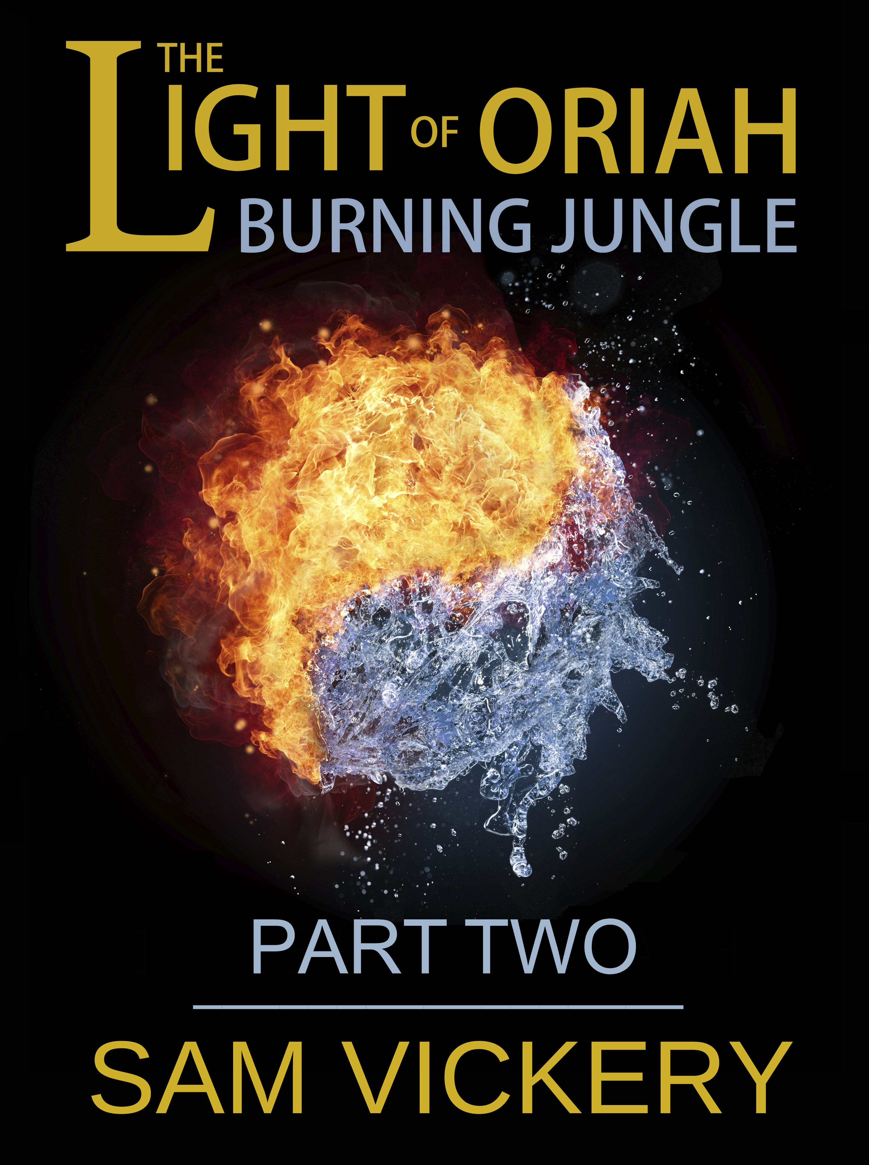 The Light of Oriah: Burning Jungle - Part Two  by  Sam Vickery