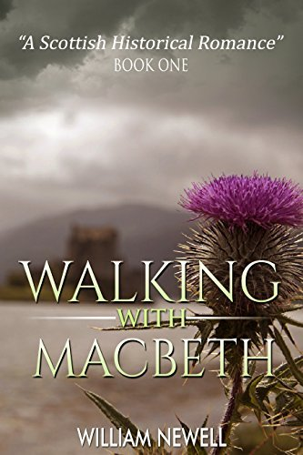 Walking With MacBeth (Time Travel Romance, Scottish Historical Romance Book 1) William Newell